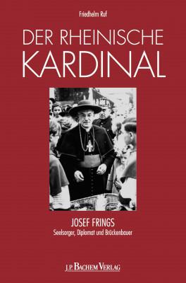 Der rheinische Kardinal – Seelsorger, Diplomat und Brückenbauer